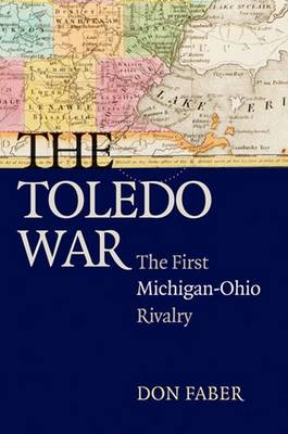 The Toledo War: The First Michigan-Ohio Rivalry (Paperback)