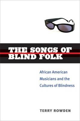 The Songs of Blind Folk: African American Musicians and the Cultures of Blindness - Corporealities: Discourses of Disability (Paperback)