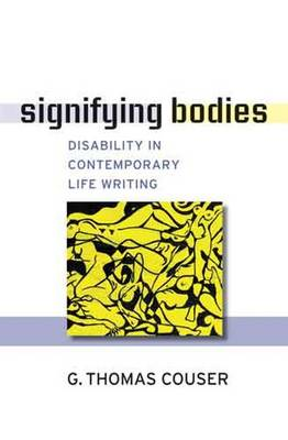 Signifying Bodies: Disability in Contemporary Life Writing - Corporealities: Discourses of Disability (Paperback)