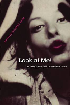 Look at Me!: The Fame Motive from Childhood to Death (Paperback)