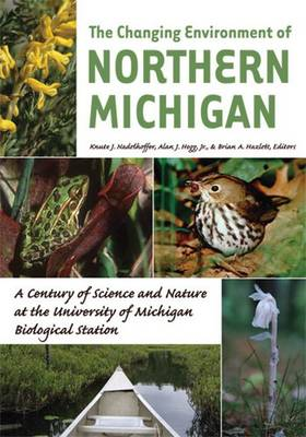 The Changing Environment of Northern Michigan: A Century of Science and Nature at the University of Michigan Biological Station (Paperback)
