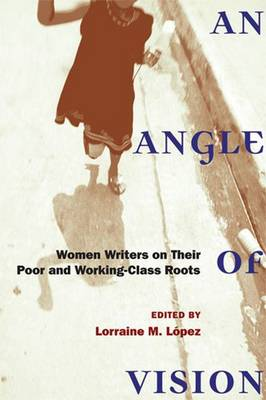 An Angle of Vision: Women Writers on Their Poor and Working-class Roots - Class: Culture (Paperback)
