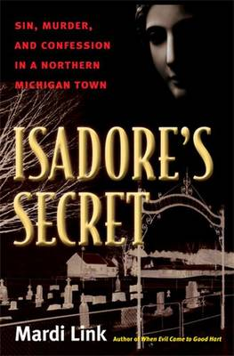 Isadore's Secret: Sin, Murder, and Confession in a Northern Michigan Town (Paperback)