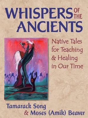 Whispers of the Ancients: Native Tales for Teaching and Healing in Our Time (Paperback)