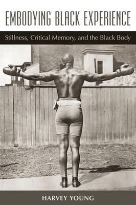 Embodying Black Experience: How the history of the diasporic black body in American art, athleticism, and performance resonates in daily life - Theater: Theory/Text/Performance (Paperback)