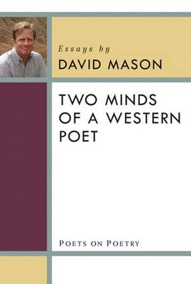 Two Minds of a Western Poet: Essays by David Mason (Paperback)
