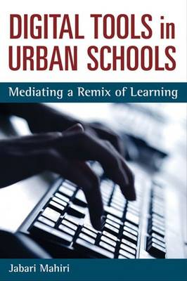 Digital Tools and Urban Schools: Mediating a Remix of Learning (Paperback)
