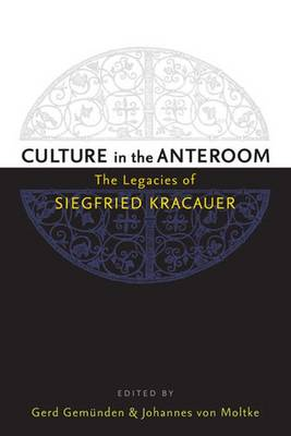 Culture in the Anteroom: The Legacies of Siegfried Kracauer (Paperback)