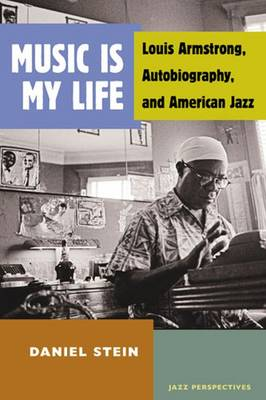 Music Is My Life: Louis Armstrong, Autobiography, and American Jazz (Paperback)