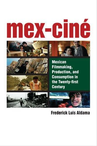 Mex-Cine: Mexican Filmmaking, Production and Consumption in the Twenty-first Century (Paperback)