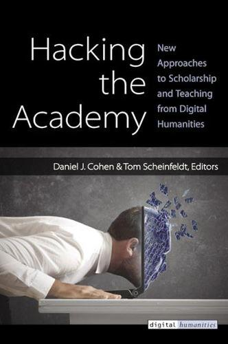 Hacking the Academy: New Approaches to Scholarship and Teaching - Digital Humanities (Paperback)