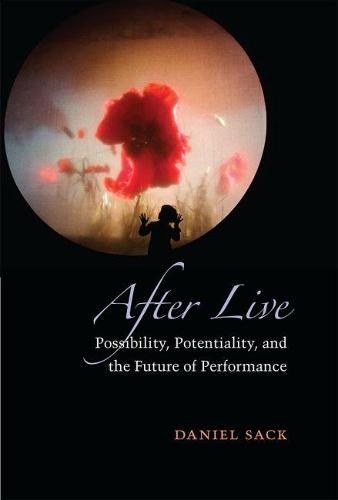After Live: Possibility, Potentiality, and the Future of Performance - Theater: Theory/Text/Performance (Paperback)
