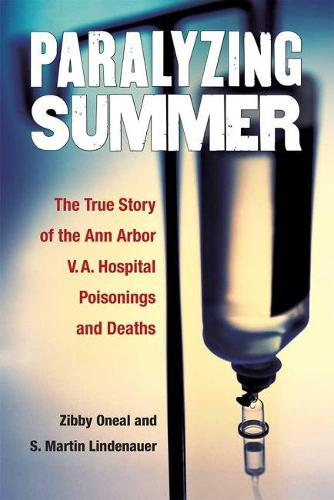 Paralyzing Summer: The True Story of the Ann Arbor V.A. Hospital Poisonings and Deaths (Paperback)