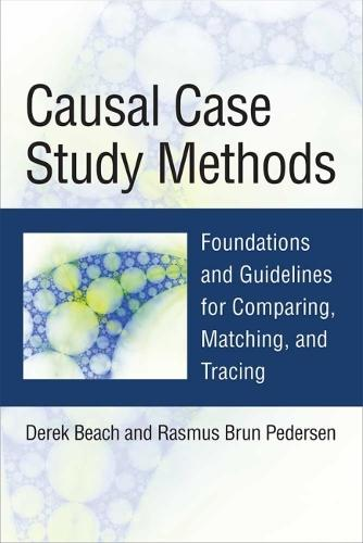 Causal Case Study Methods: Foundations and Guidelines for Comparing, Matching, and Tracing (Paperback)