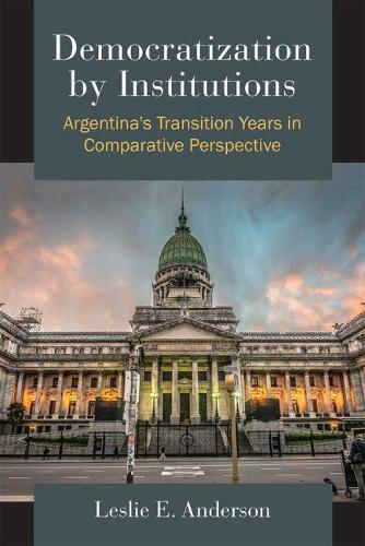 Democratization by Institutions: Argentina's Transition Years in Comparative Perspective (Paperback)
