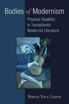 Bodies of Modernism: Physical Disability in Transatlantic Modernist Literature - Corporealities: Discourses Of Disability (Paperback)
