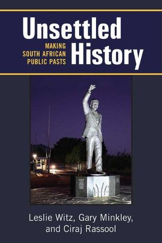 Unsettled History: Making South African Public Pasts - African Perspectives (Paperback)