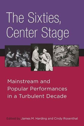 The Sixties, Center Stage: Mainstream and Popular Performances in a Turbulent Decade (Paperback)