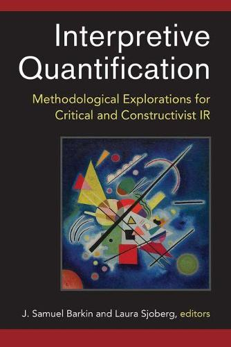 Interpretive Quantification: Methodological Explorations for Critical and Constructivist IR (Paperback)