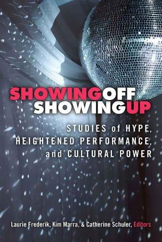 Showing Off, Showing Up: Studies of Hype, Heightened Performance, and Cultural Power (Paperback)