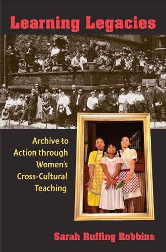 Learning Legacies: Archive to Action through Women's Cross-Cultural Teaching (Paperback)