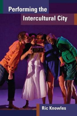Performing the Intercultural City - Theater: Theory/Text/Performance (Paperback)