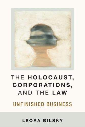 The Holocaust, Corporations, and the Law: Unfinished Business - Law, Meaning, and Violence (Paperback)