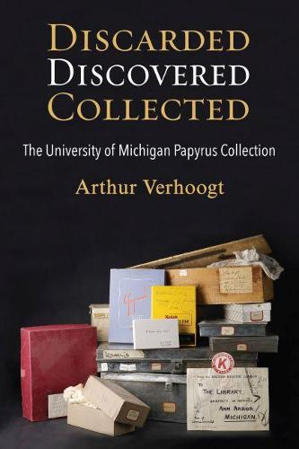 Discarded, Discovered, Collected: The University of Michigan Papyrus Collection (Paperback)