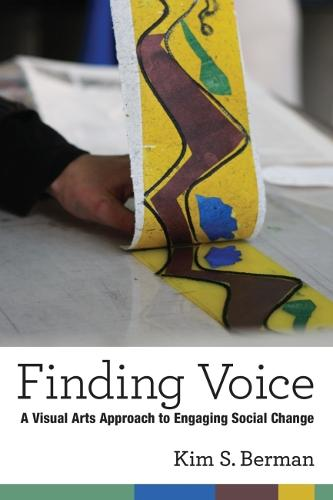 Finding Voice: A Visual Arts Approach to Engaging Social Change (Paperback)