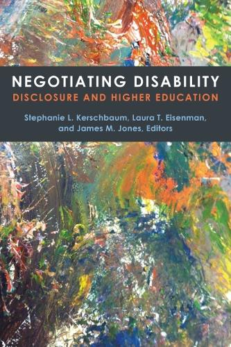 Negotiating Disability: Disclosure and Higher Education - Corporealities: Discourses Of Disability (Paperback)