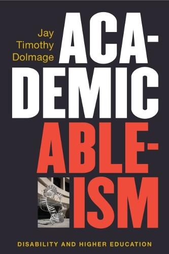 Academic Ableism: Disability and Higher Education - Corporealities: Discourses Of Disability (Paperback)