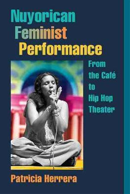 Nuyorican Feminist Performance: From the Cafe to Hip Hop Theater (Paperback)
