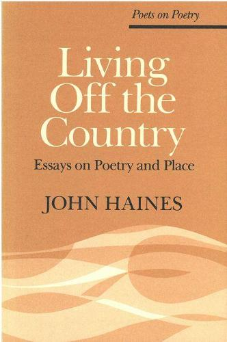 Living Off the Country: Essays on Poetry and Place - Poetry on Poetry (Paperback)