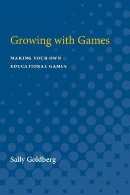 Growing with Games: Making Your Own Educational Games (Paperback)