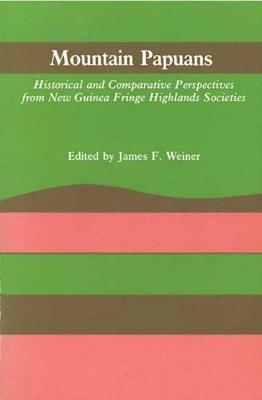 Mountain Papuans: Historical and Comparative Perspectives from New Guinea Fringe Highlands Societies (Paperback)