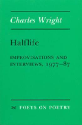 Halflife: Improvisations and Interviews, 1977-87 - Poets on Poetry (Paperback)