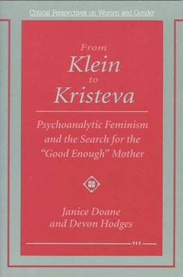 """From Klein to Kristeva: Psychoanalytic Feminism and the Search for the """"Good Enough"""" Mother - Critical Perspectives on Women and Gender (Paperback)"""