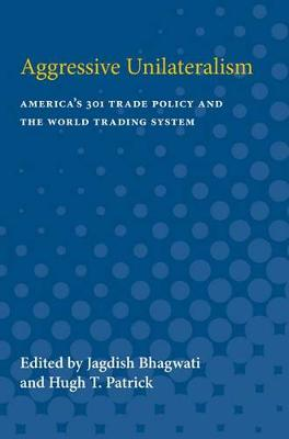 Aggressive Unilateralism: America's 301 Trade Policy and the World Trading System (Paperback)