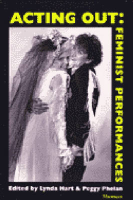 Acting Out: Feminist Performances (Paperback)