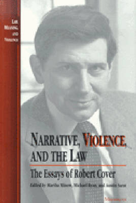 Narrative, Violence and the Law: The Essays of Robert Cover - Law, Meaning & Violence (Paperback)