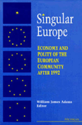 Singular Europe: Economy and Polity of the European Community After 1992 (Paperback)