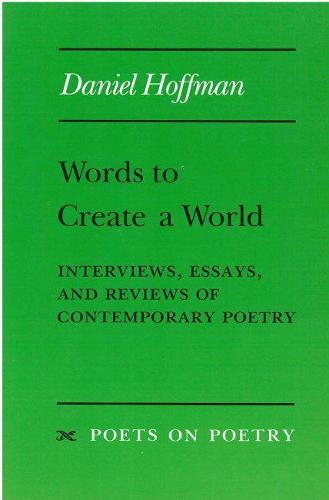 Words to Create a World - Poets on Poetry (Paperback)