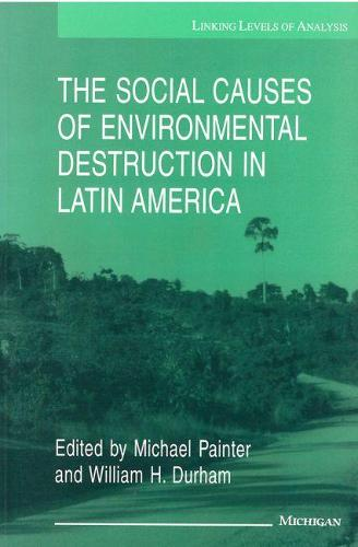 The Social Causes of Environmental Destruction in Latin America - Linking Levels of Analysis (Paperback)