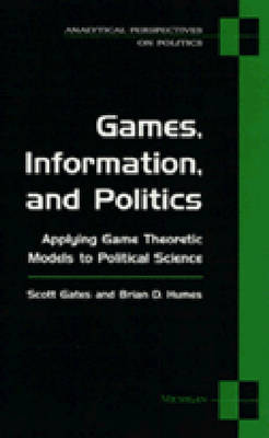 Games, Information and Politics: Applying Game Theoretic Models to Political Science - Analytical Perspectives on Politics (Paperback)