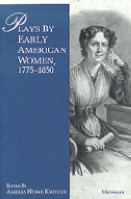 Plays by Early American Women, 1775-1850 (Paperback)