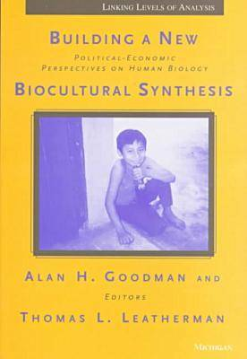 Building a New Biocultural Synthesis: Political-economic Perspectives on Human Biology - Linking Levels of Analysis (Paperback)