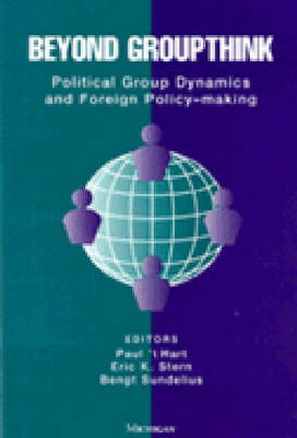 Beyond Groupthink: Political Group Dynamics and Foreign Policy Making (Paperback)