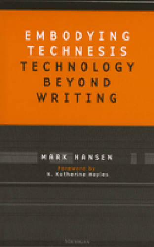 Embodying Technesis: Technology beyond Writing - Studies in Literature and Science (Paperback)