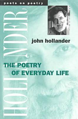 The Poetry of Everyday Life - Poets on Poetry (Paperback)