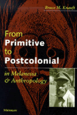 From Primitive to Postcolonial in Melanesia and Anthropology (Paperback)